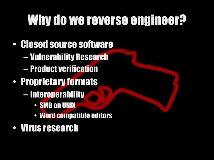 Why do we reverse engineer