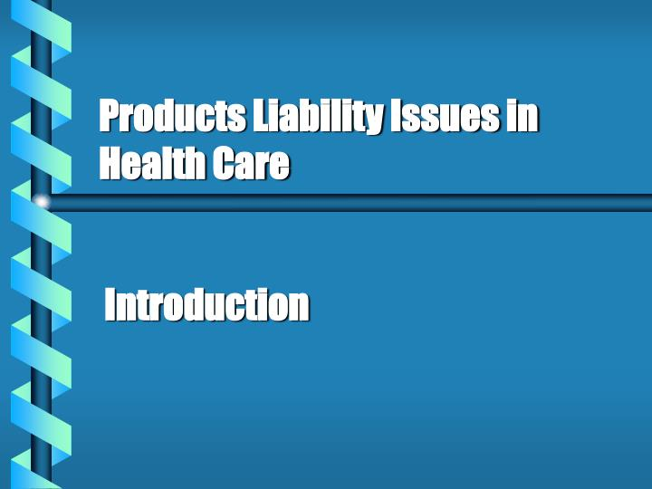 Products liability issues in health care