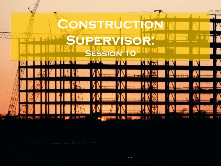 construction supervisor session 10 n.