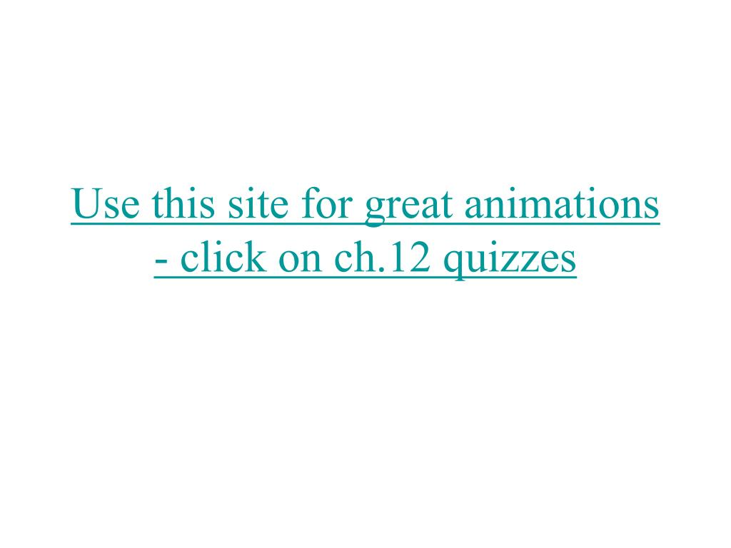 Use this site for great animations - click on ch.12 quizzes