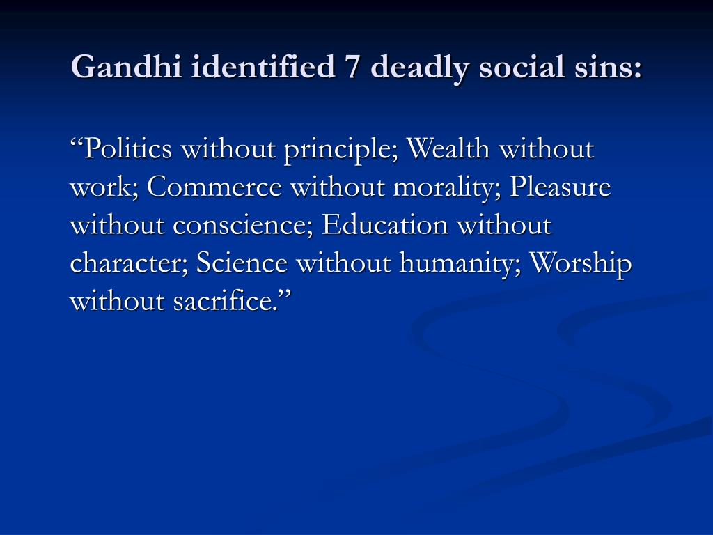Gandhi identified 7 deadly social sins:
