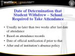 date of determination that student withdrew school required to take attendance