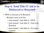 step 4 total title iv aid to be disbursed or returned