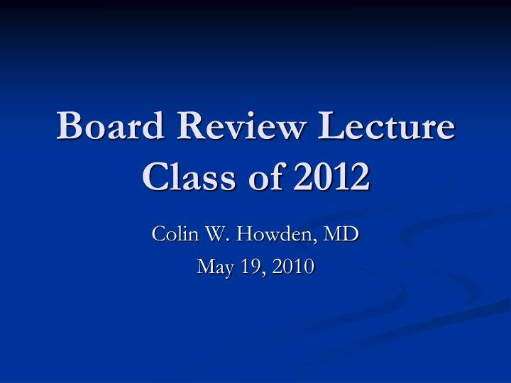 board review lecture class of 2012 n.