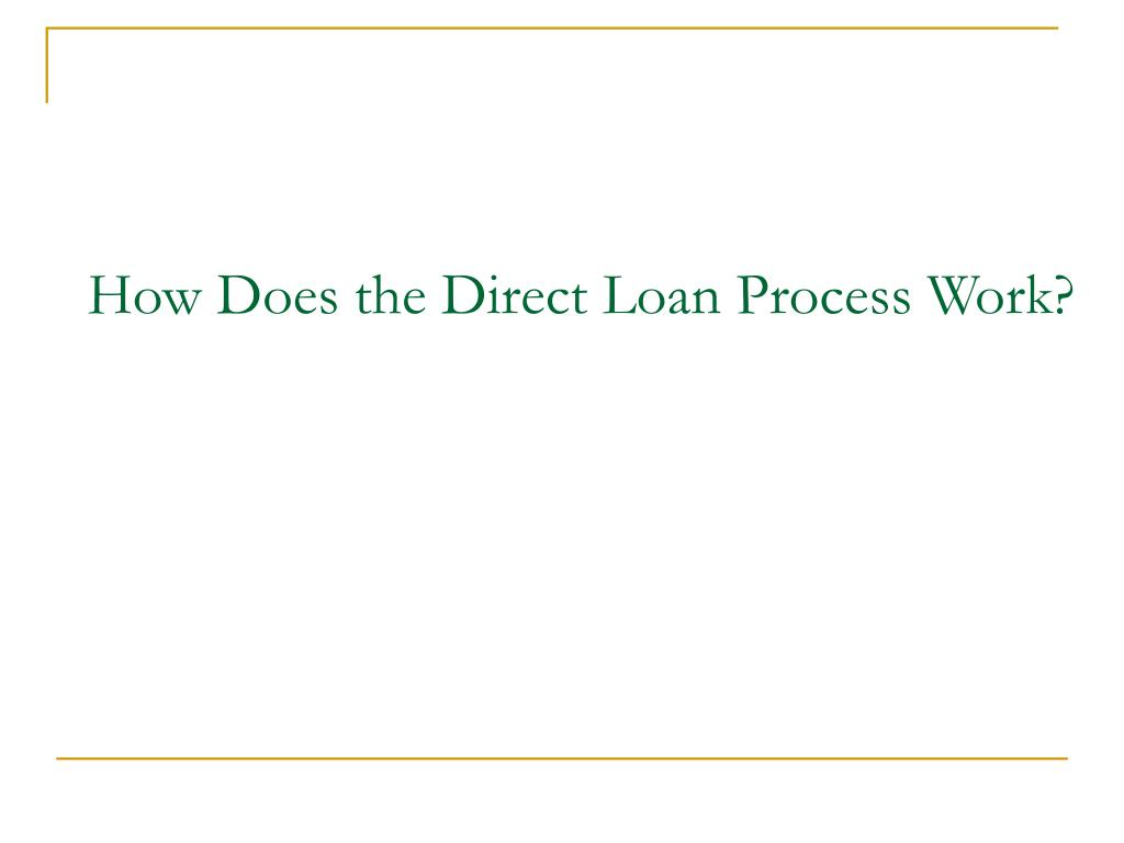 How Does the Direct Loan Process Work?