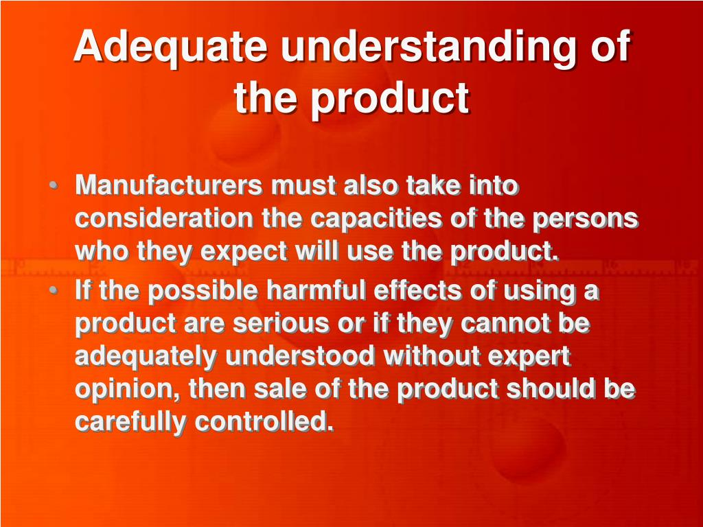 Adequate understanding of the product
