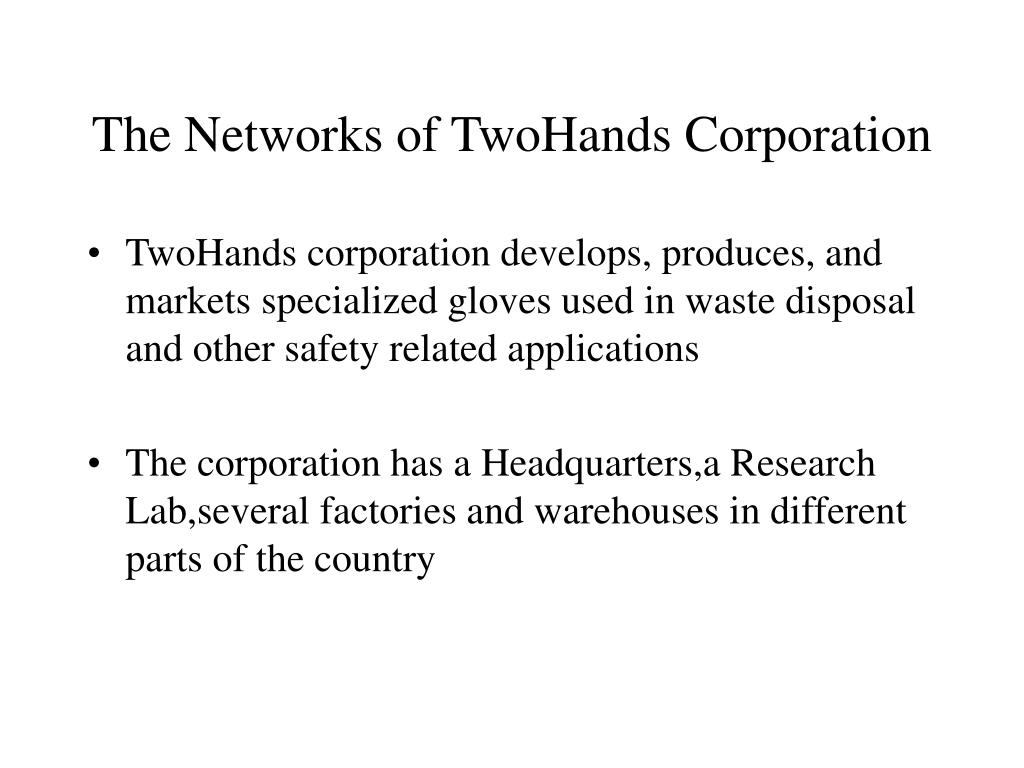 The Networks of TwoHands Corporation