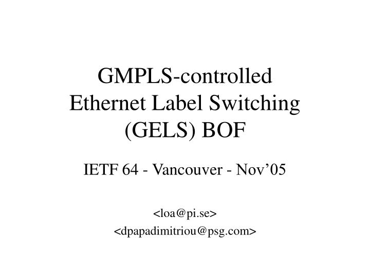 gmpls controlled ethernet label switching gels bof n.