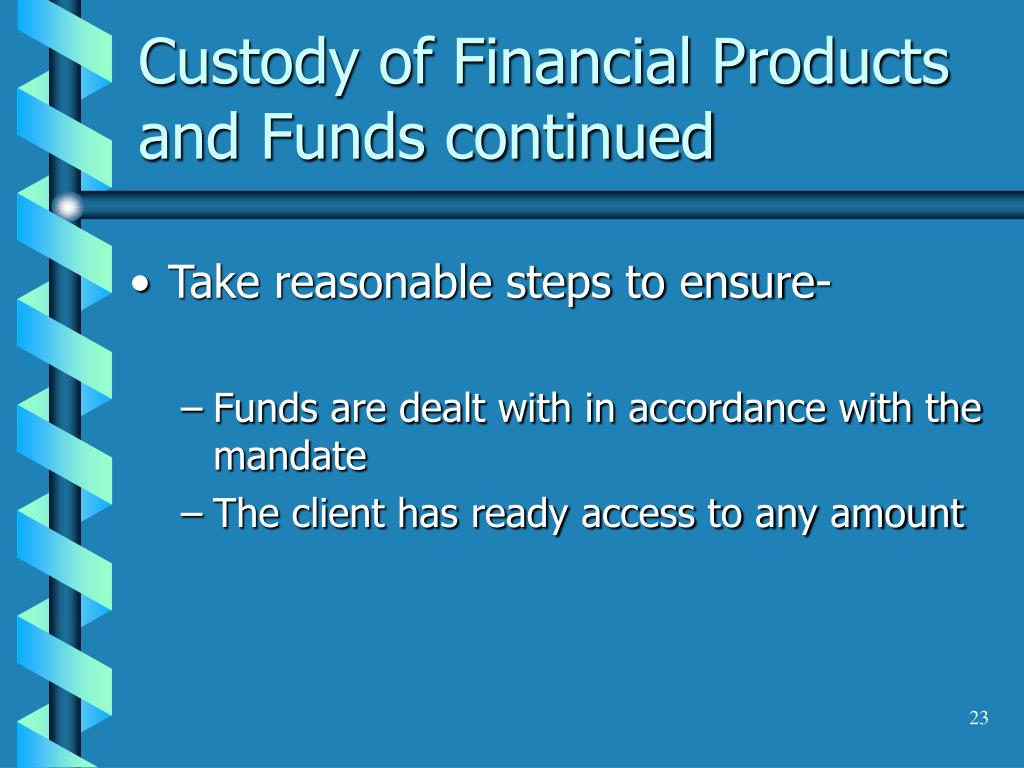 Custody of Financial Products and Funds continued
