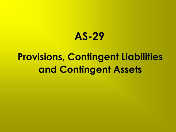 provisions and contingencies Scope covers all provisions, contingent liabilities and assets, except those resulting from executory contracts contracts where neither party has performed any obligations.