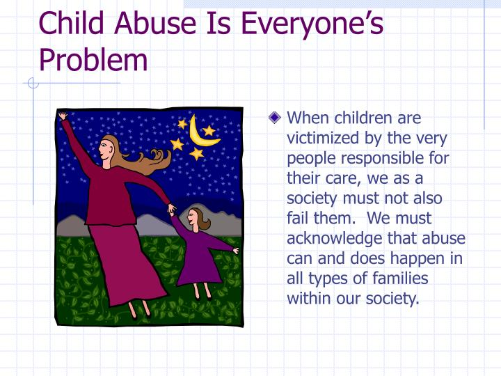Child abuse is everyone s problem