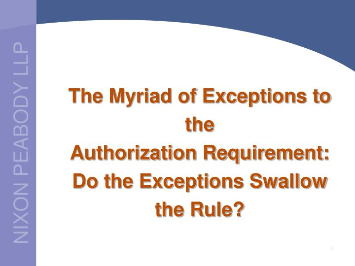 The myriad of exceptions to the authorization requirement do the exceptions swallow the rule