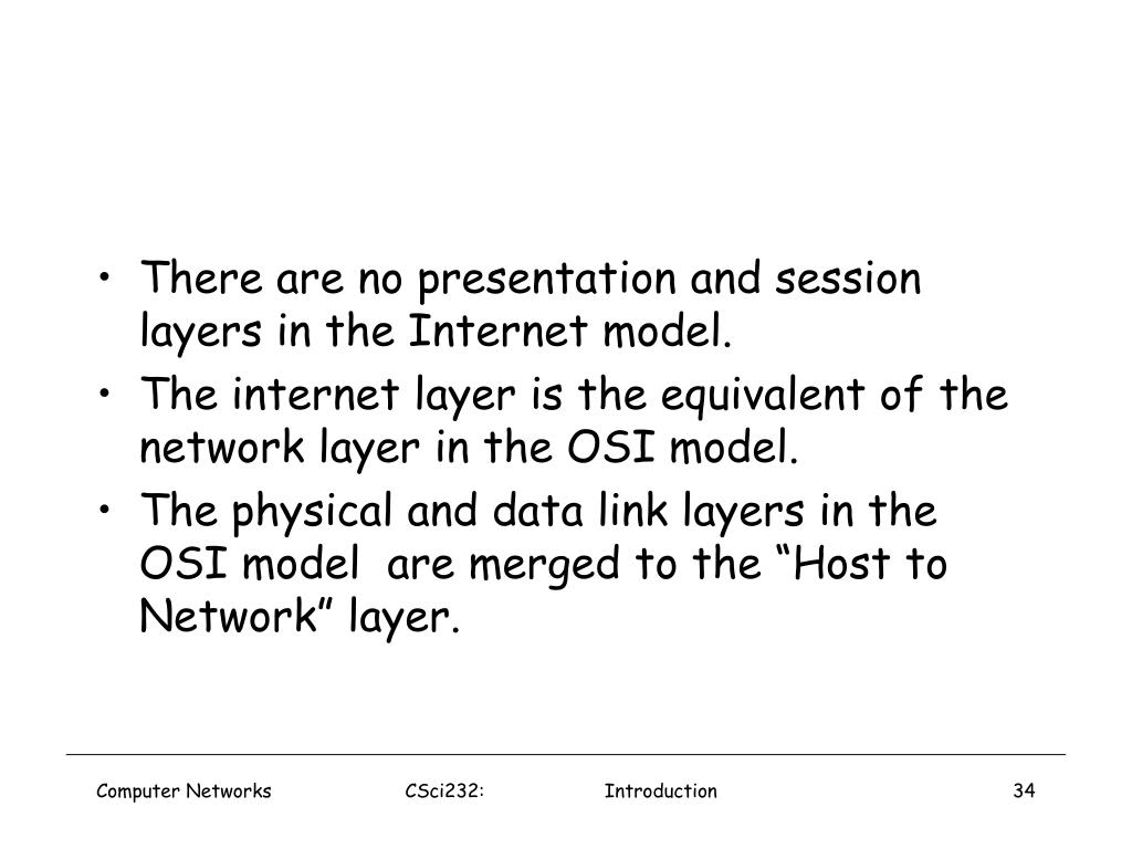 There are no presentation and session layers in the Internet model.