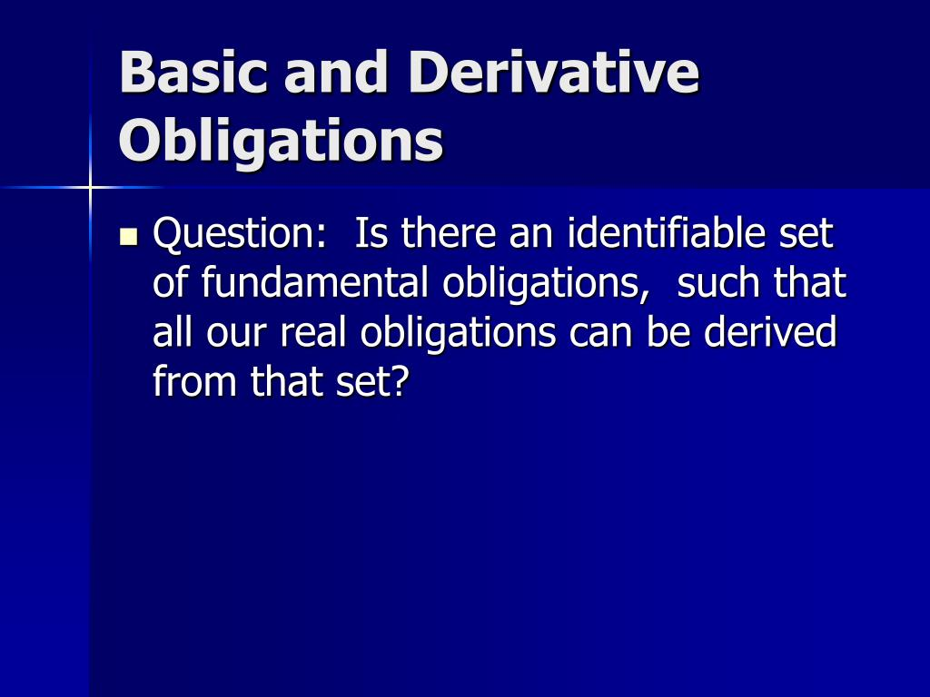 Basic and Derivative Obligations
