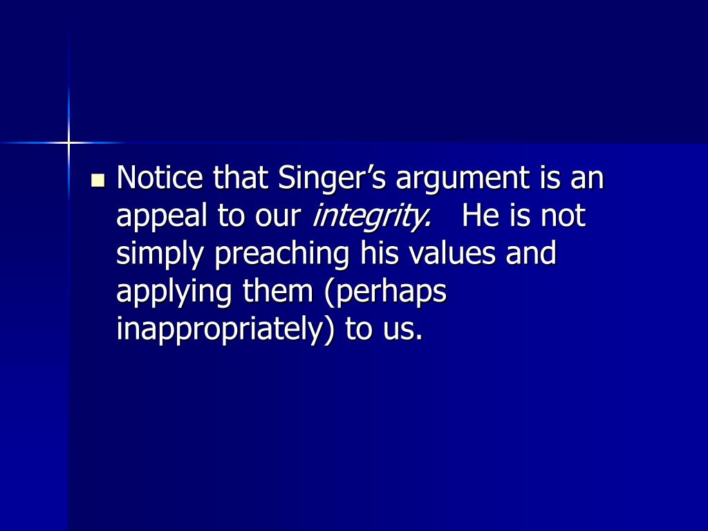 Notice that Singer's argument is an appeal to our