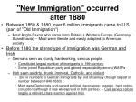 new immigration occurred after 1880