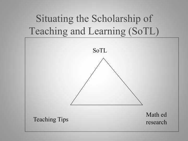 Situating the scholarship of teaching and learning sotl