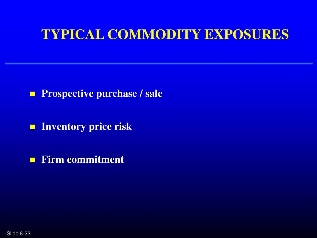 TYPICAL COMMODITY EXPOSURES