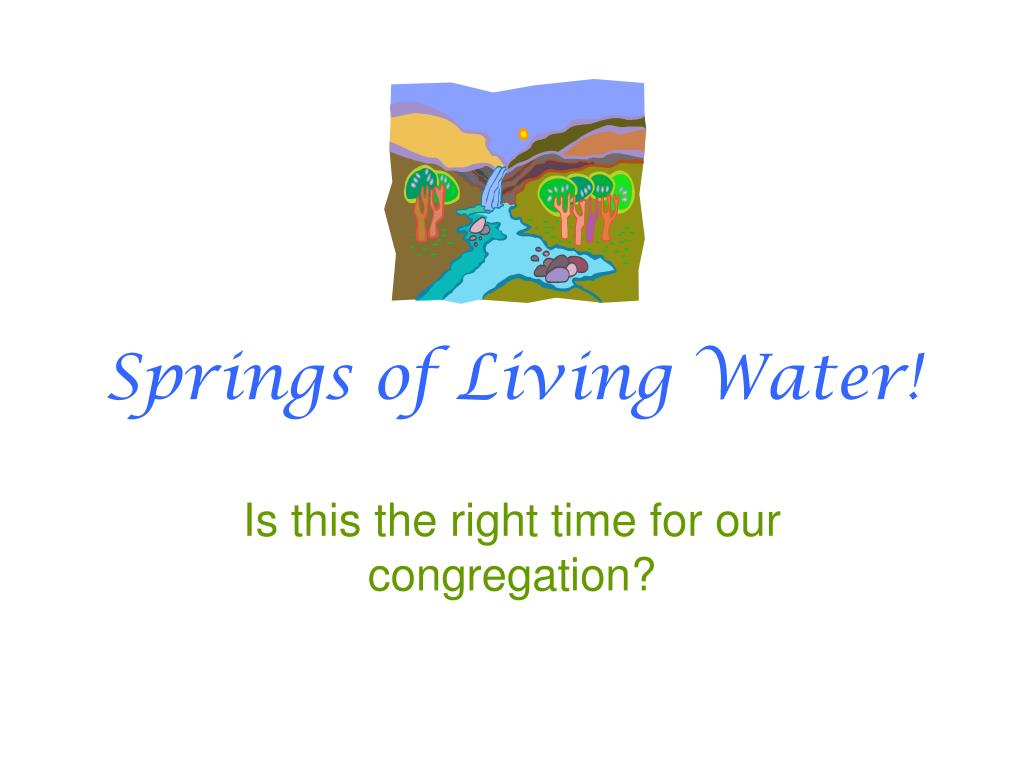 Springs of Living Water!