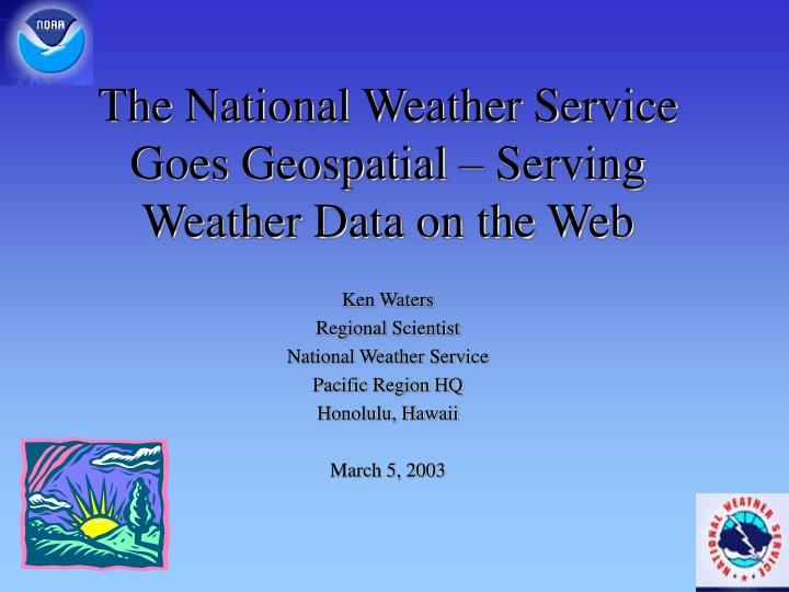 the national weather service goes geospatial serving weather data on the web n.