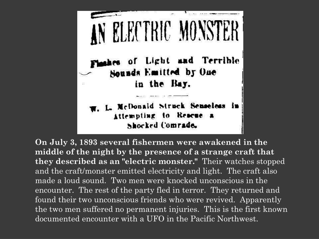 "On July 3, 1893 several fishermen were awakened in the middle of the night by the presence of a strange craft that they described as an ""electric monster."""