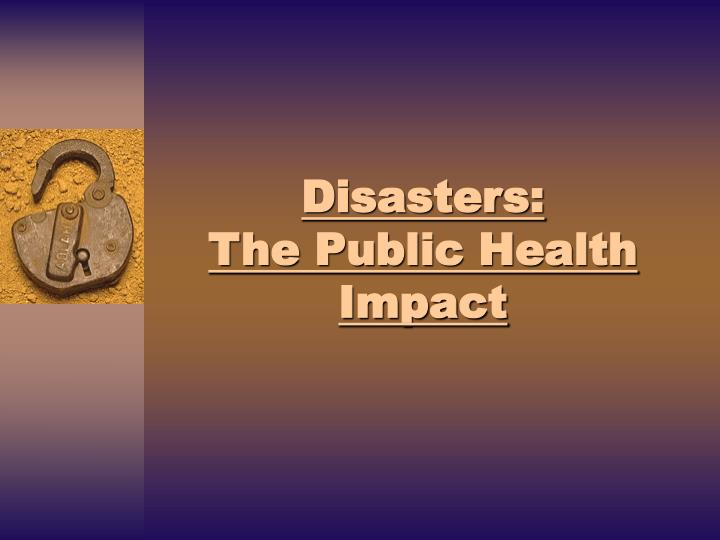 Disasters the public health impact