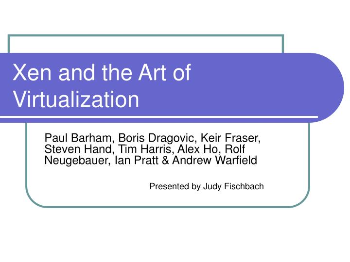 Xen and the art of virtualization