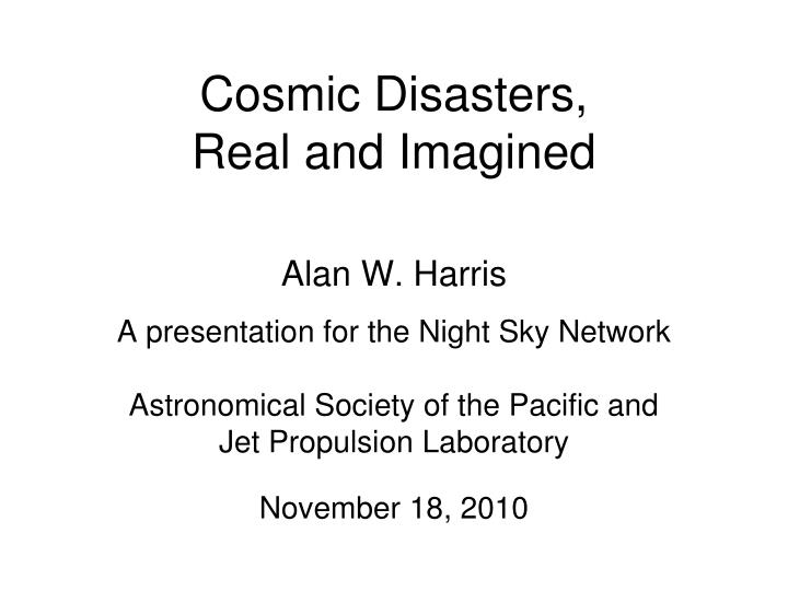 Cosmic disasters real and imagined