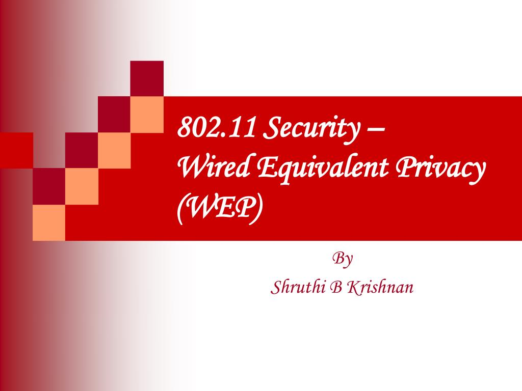 802.11 Security –        Wired Equivalent Privacy (WEP)