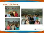 your csr team