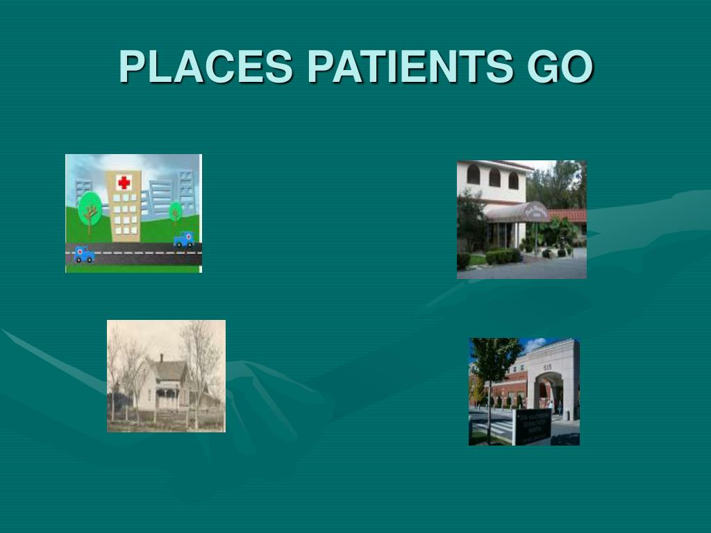 PLACES PATIENTS GO