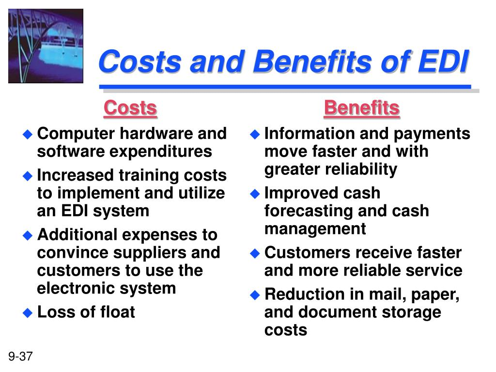 edi cost vs benefit With inventory being the biggest cost by far when it comes to product costs, this is a very significant benefit of edi.