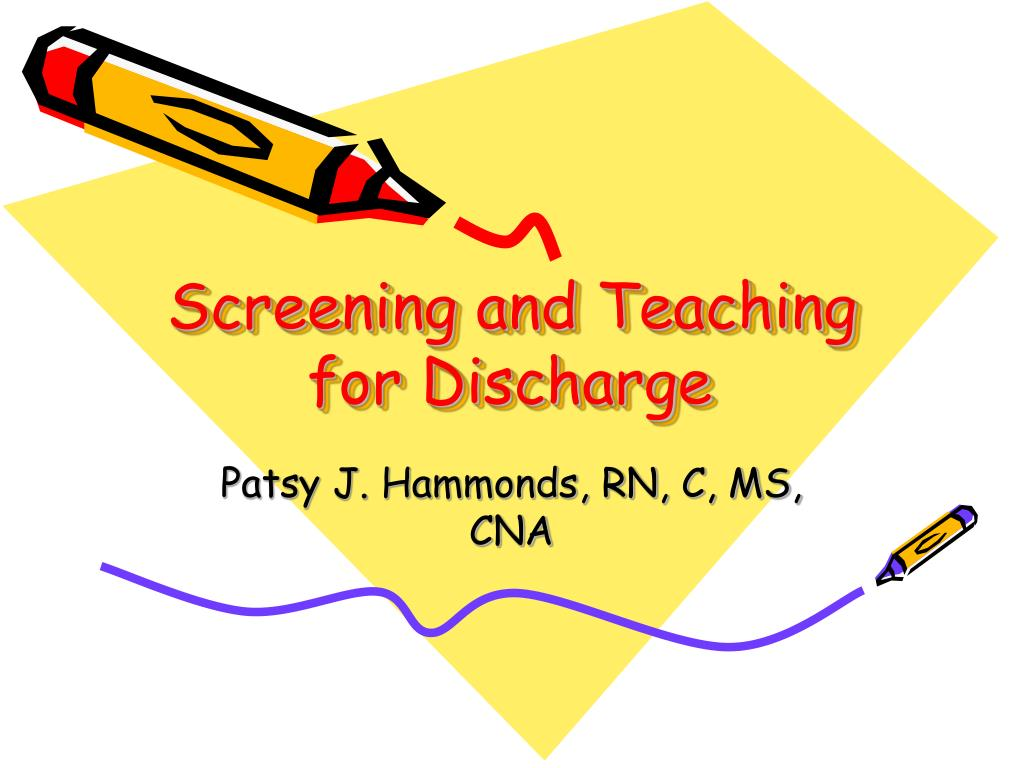 Screening and Teaching for Discharge