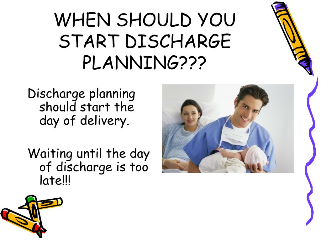 WHEN SHOULD YOU START DISCHARGE PLANNING???