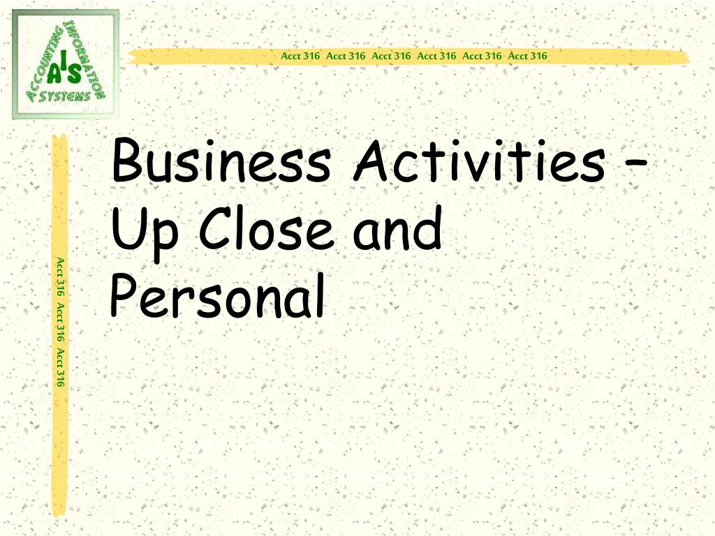 Business Activities – Up Close and Personal