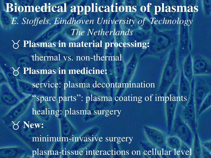 Biomedical applications of plasmas e stoffels eindhoven university of technology the netherlands