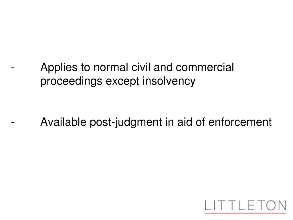 -Applies to normal civil and commercial proceedings except insolvency