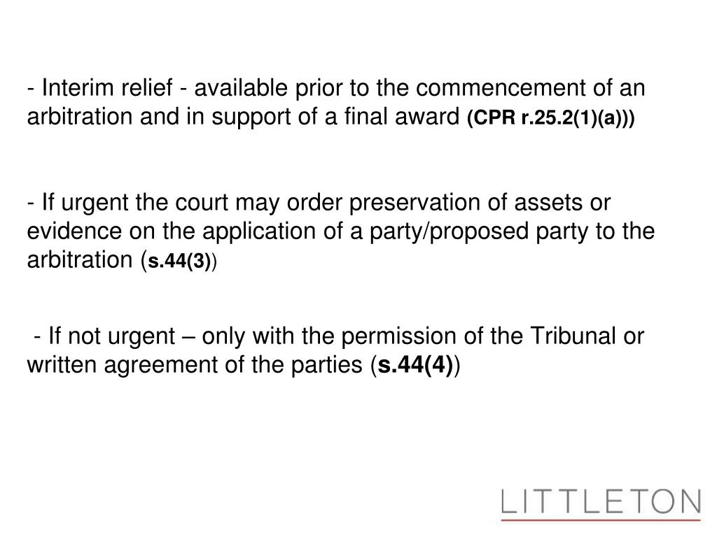 - Interim relief - available prior to the commencement of an arbitration and in support of a final award