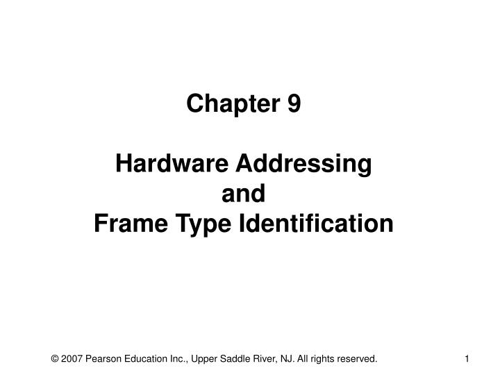 Chapter 9 hardware addressing and frame type identification