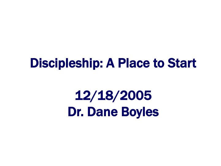 Discipleship a place to start 12 18 2005 dr dane boyles