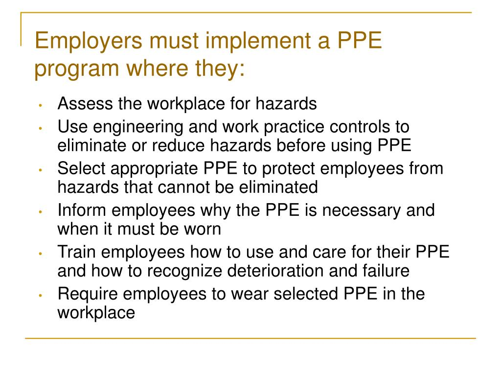 Employers must implement a PPE program where they: