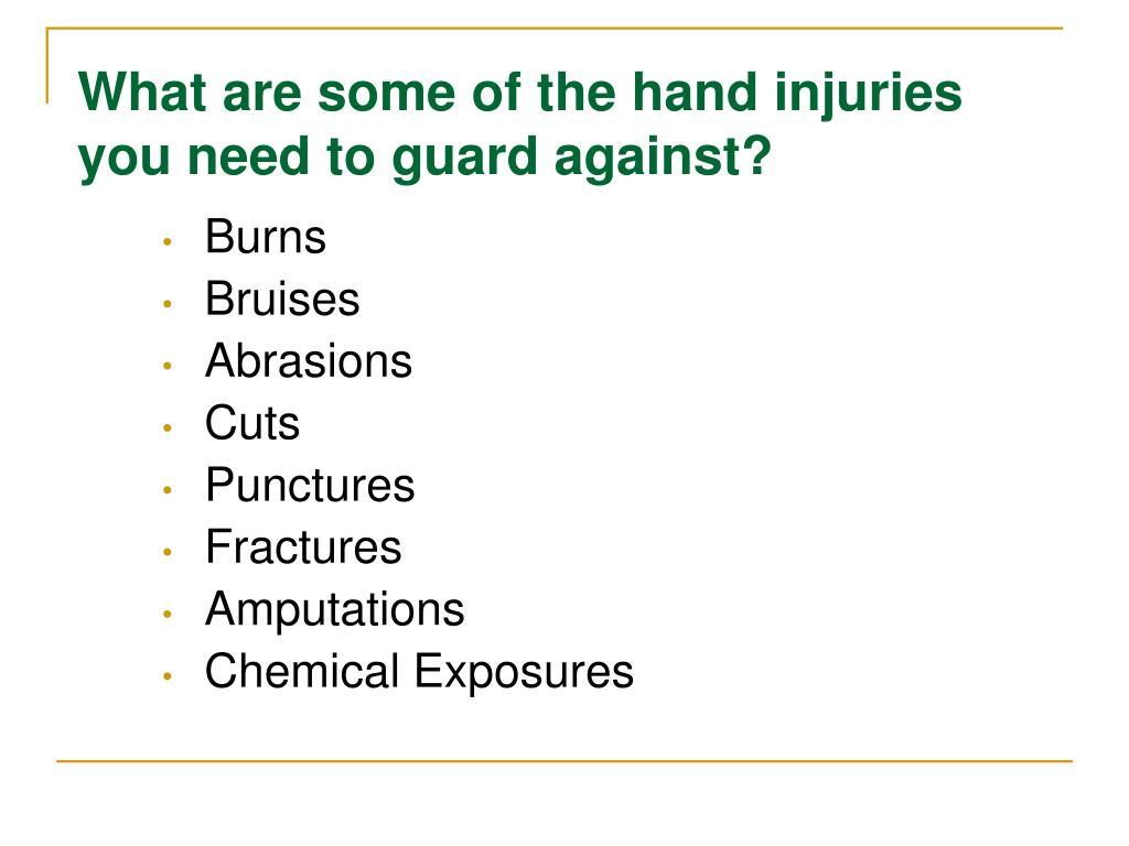 What are some of the hand injuries you need to guard against?