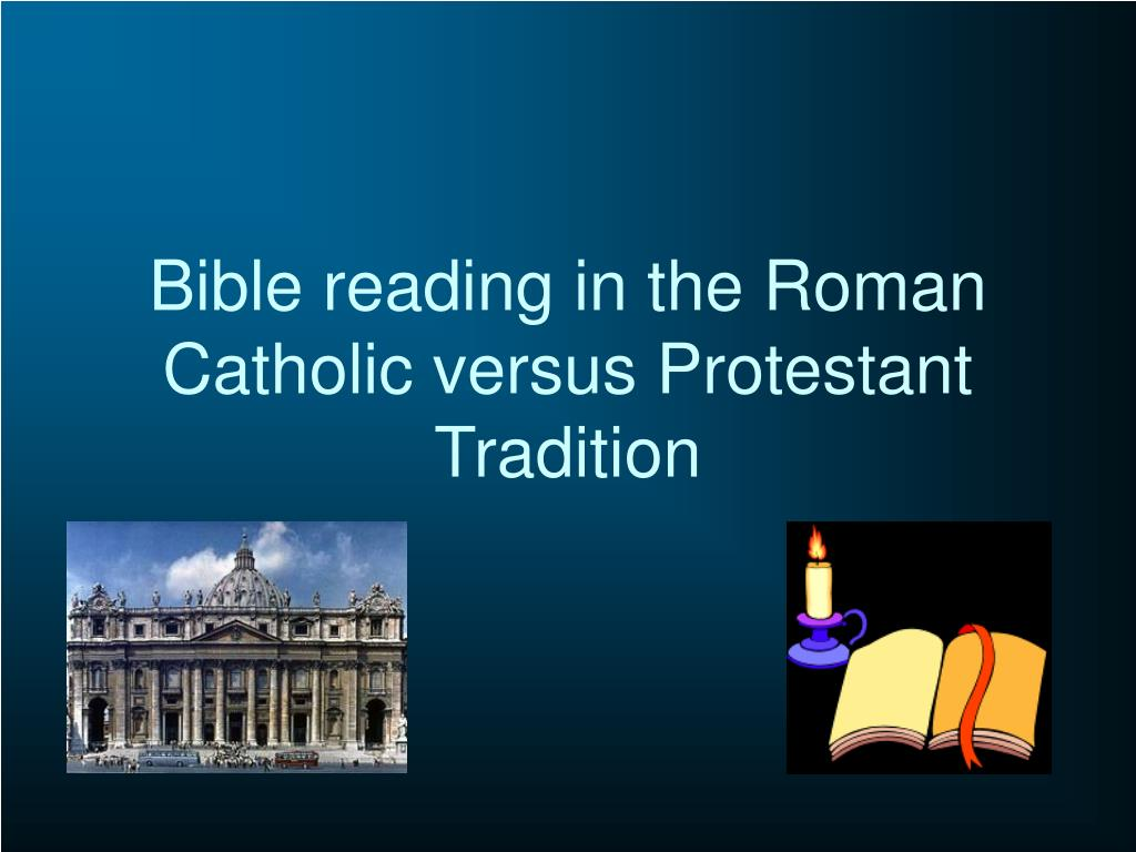 Bible reading in the Roman Catholic versus Protestant Tradition
