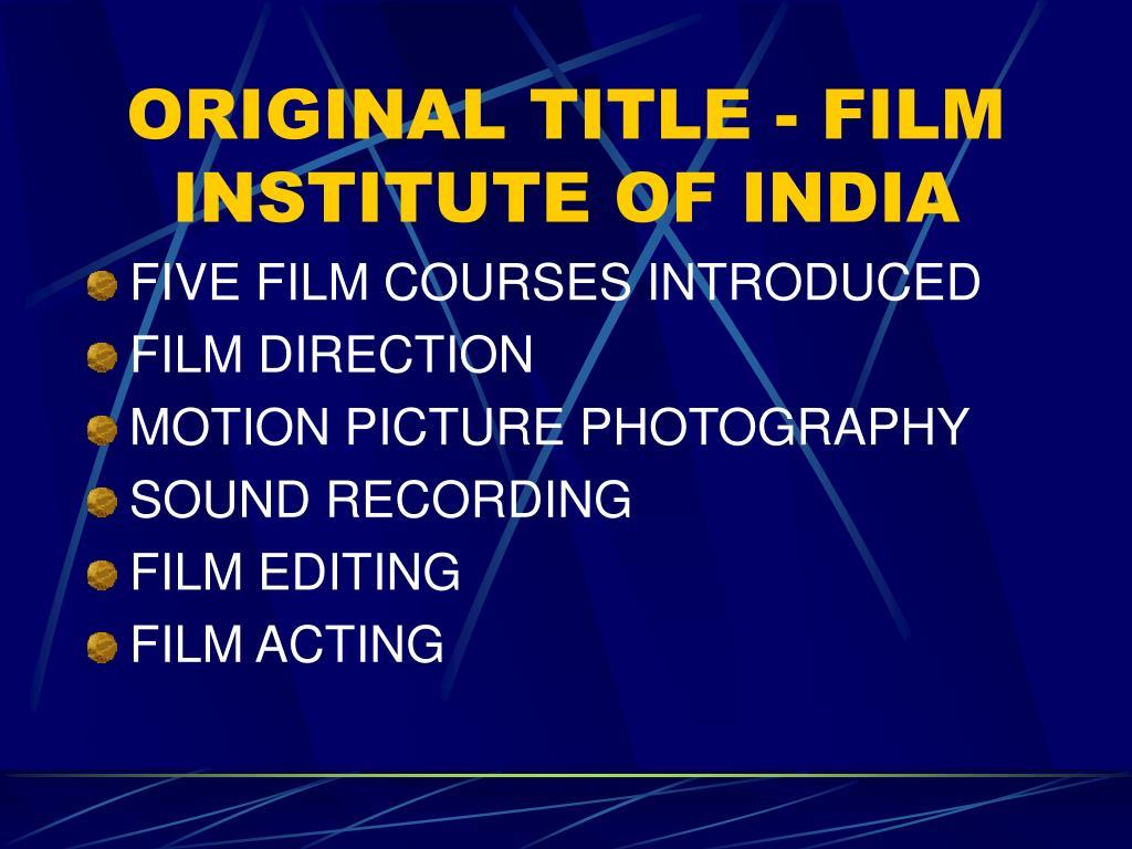 ORIGINAL TITLE - FILM INSTITUTE OF INDIA