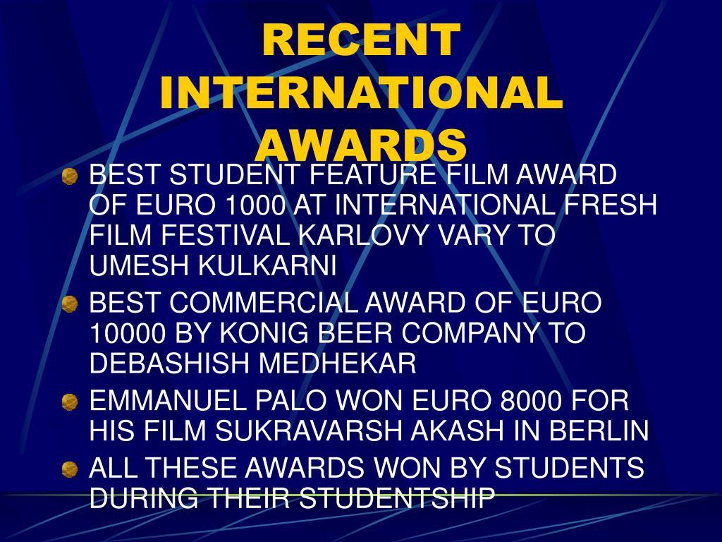 RECENT INTERNATIONAL AWARDS