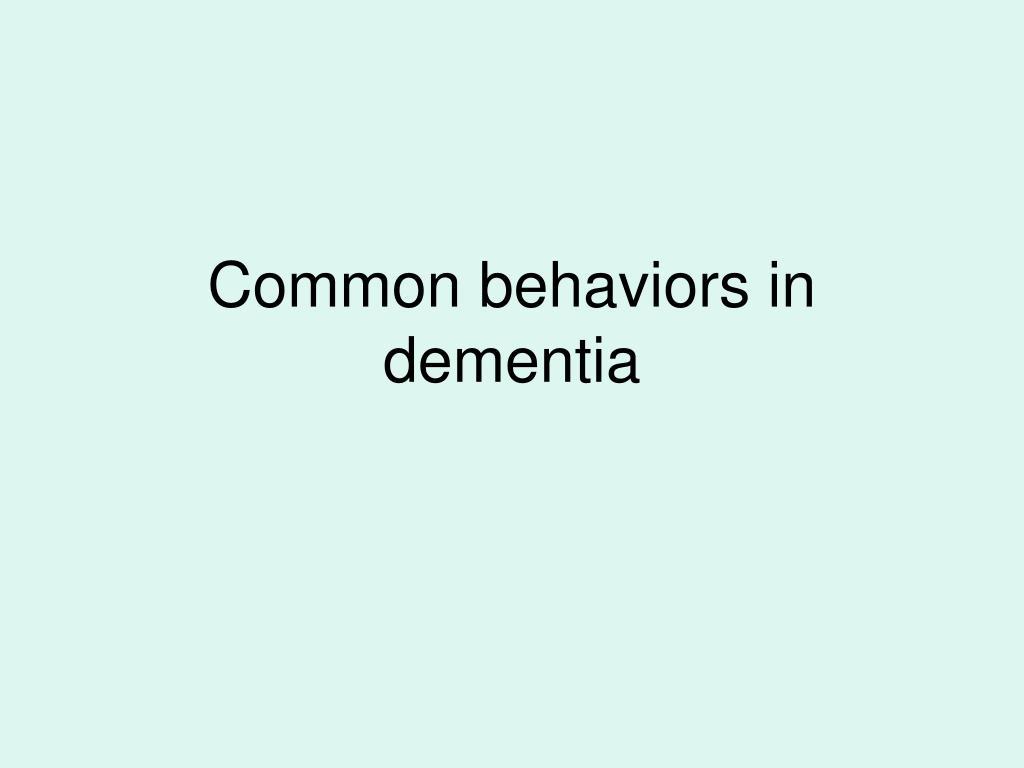 Common behaviors in dementia