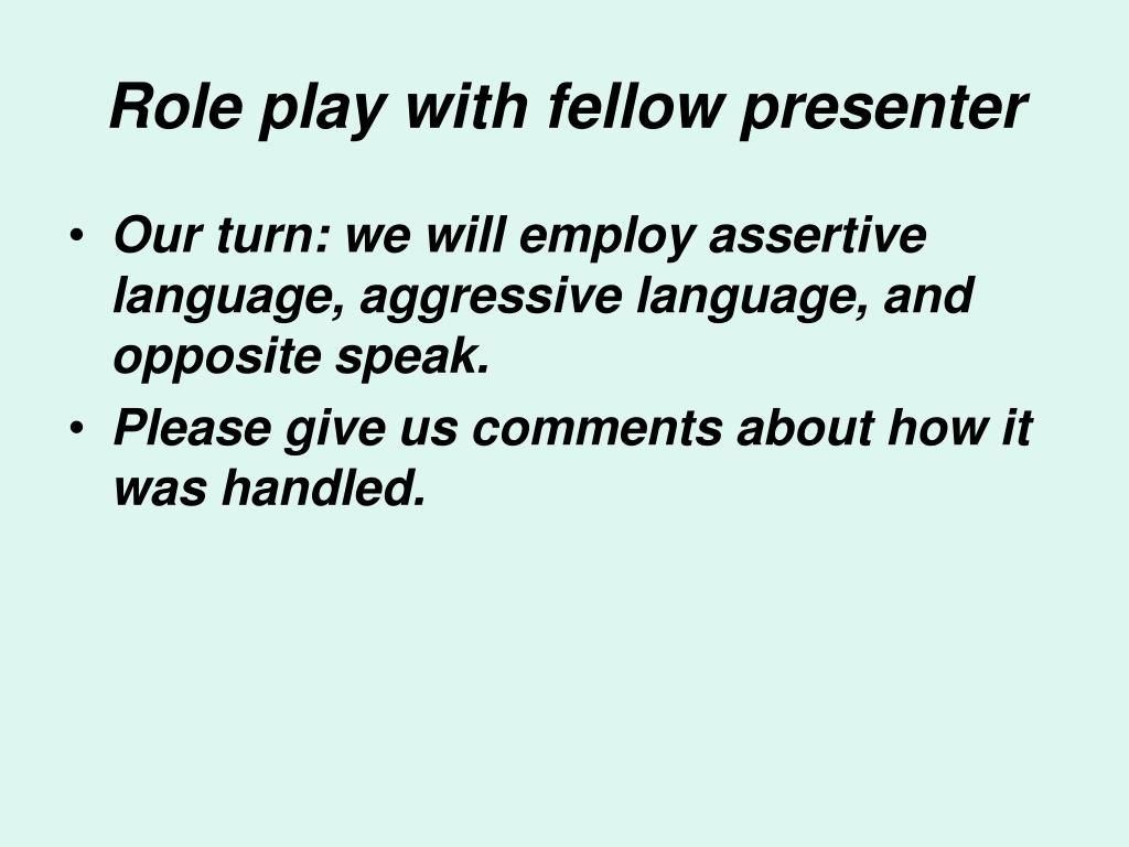 Role play with fellow presenter