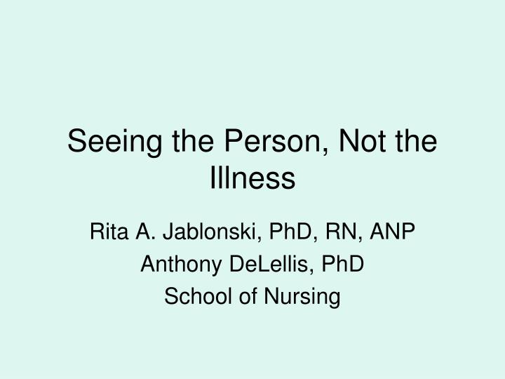 Seeing the person not the illness