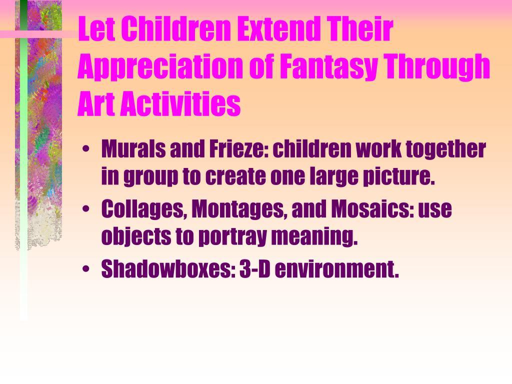 Let Children Extend Their Appreciation of Fantasy Through Art Activities