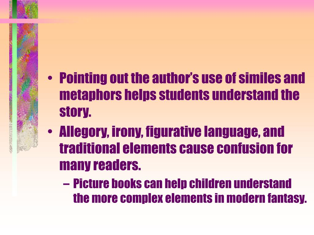 Pointing out the author's use of similes and metaphors helps students understand the story.